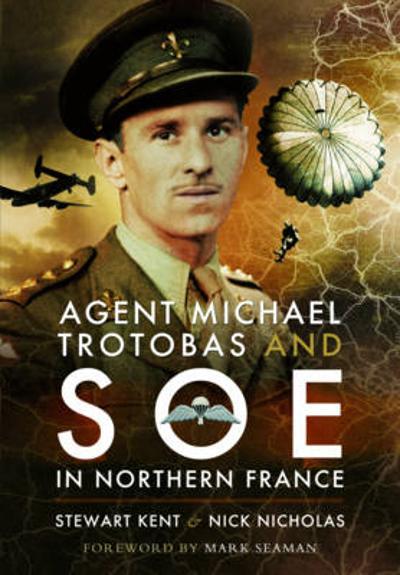 Agent Michael Trotobas and SOE in Northern France - Nick Nicholas