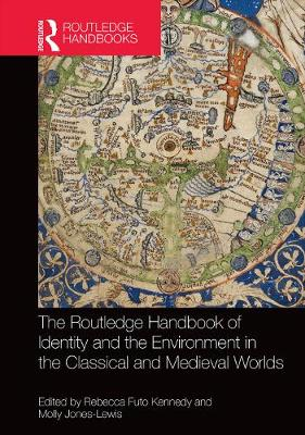 The Routledge Handbook of Identity and the Environment in the Classical and Medieval Worlds - Rebecca Futo Kennedy