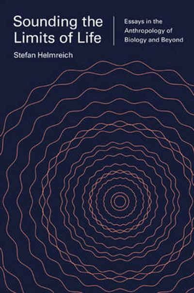 Sounding the Limits of Life - Stefan Helmreich