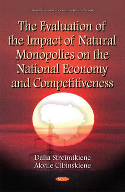 Evaluation of the Impact of Natural Monopolies on the National Economy & Competitiveness - Dalia Streimiikiene