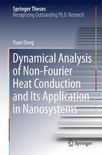 Dynamical Analysis of Non-Fourier Heat Conduction and Its Application in Nanosystems - Yuan Dong