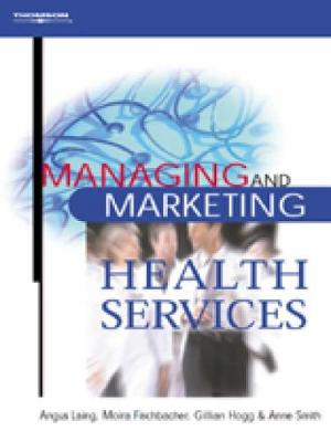Managing and Marketing Health Services - Angus Laing