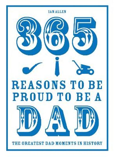 365 Reasons to be Proud to be a Dad - Ian Allen