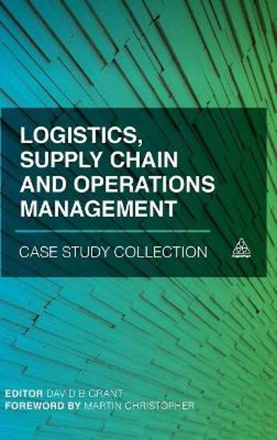 Logistics, Supply Chain and Operations Management Case Study Collection - David B. Grant