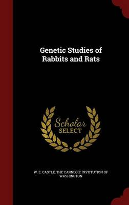 Genetic Studies of Rabbits and Rats - W E Castle