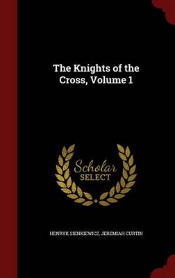 The Knights of the Cross, Volume 1 - Henryk Sienkiewicz