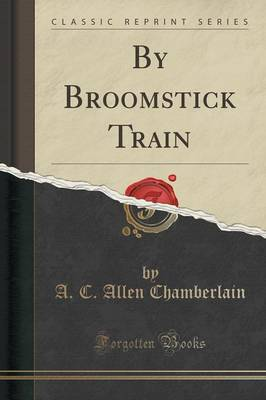 By Broomstick Train (Classic Reprint) - A C Allen Chamberlain