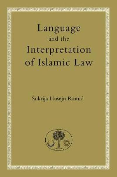 Language and the Interpretation of Islamic Law - Sukrija Husejn Ramic