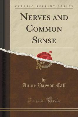 Nerves and Common Sense (Classic Reprint) - Annie Payson Call