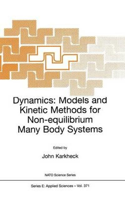 Dynamics: Models and Kinetic Methods for Non-equilibrium Many Body Systems - John Karkheck