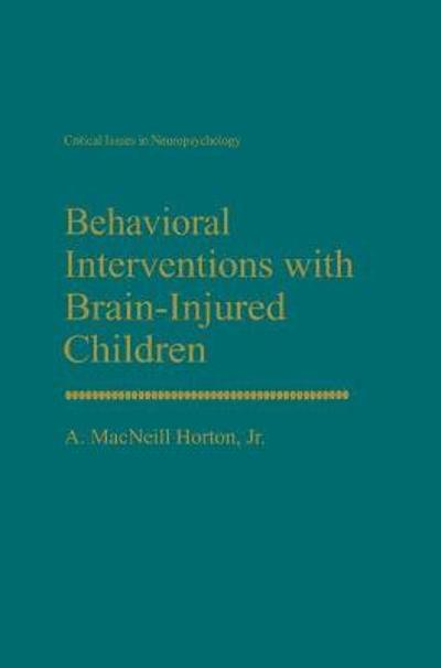 Behavioral Interventions with Brain-Injured Children - A. MacNeill Horton Jr.