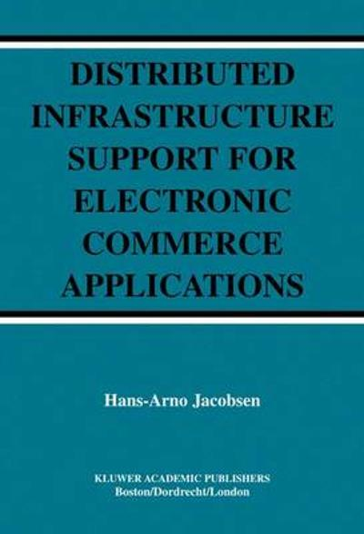 Distributed Infrastructure Support for Electronic Commerce Applications - Hans-Arno Jacobsen