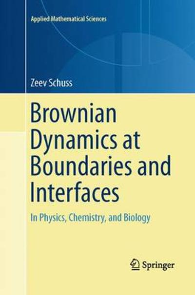 Brownian Dynamics at Boundaries and Interfaces - Zeev Schuss