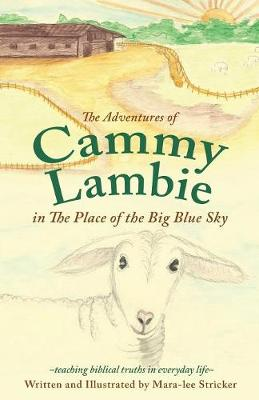 The Adventures of Cammy Lambie in the Place of the Big Blue Sky - Mara-Lee Stricker