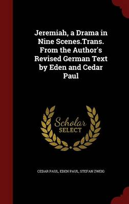 Jeremiah, a Drama in Nine Scenes.Trans. from the Author's Revised German Text by Eden and Cedar Paul - Cedar Paul
