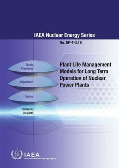 Plant life management models for long term operation of nuclear power plants - International Atomic Energy Agency