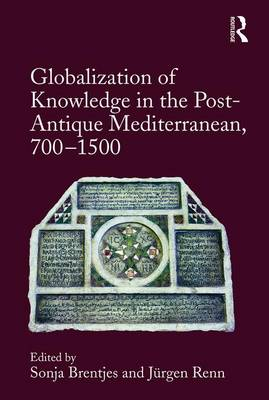 Globalization of Knowledge in the Post-Antique Mediterranean, 700-1500 - Sonja Brentjes