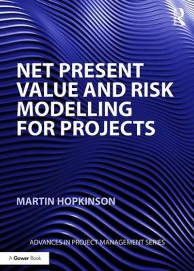 Net Present Value and Risk Modelling for Projects - Martin Hopkinson