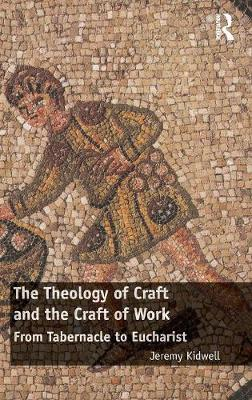 The Theology of Craft and the Craft of Work - Jeremy Kidwell