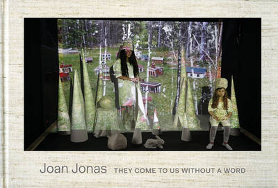 Joan Jonas -  They Come To Us Without A Word - Ute Meta Bauer