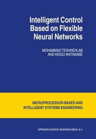 Intelligent Control Based on Flexible Neural Networks - M. Teshnehlab