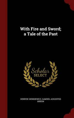 With Fire and Sword; A Tale of the Past - Henryk Sienkiewicz