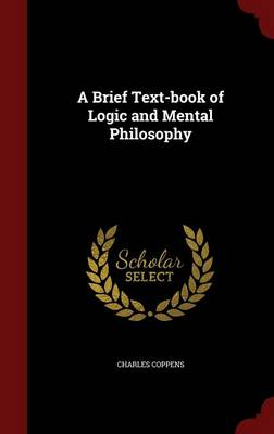 A Brief Text-Book of Logic and Mental Philosophy - Charles Coppens