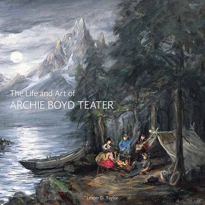 The Life and Art of Archie Boyd Teater - Lester D. Taylor