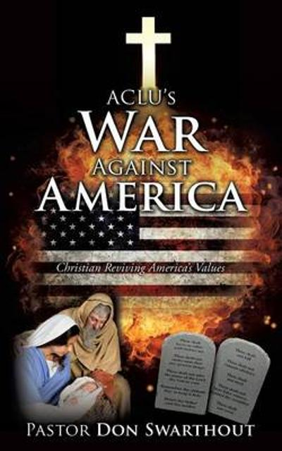 ACLU's War Against America - Pastor Don Swarthout