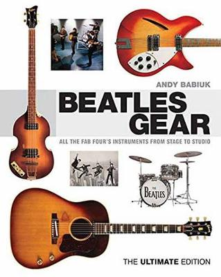 Babiuk Andy Beatles Gear the Ultimate Edition BAM Book - Andy Babiuk