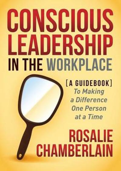Conscious Leadership in the Workplace - Rosalie Chamberlain
