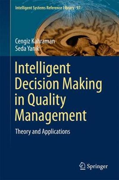Intelligent Decision Making in Quality Management - Cengiz Kahraman