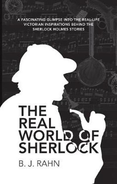The Real World of Sherlock - B. J. Rahn