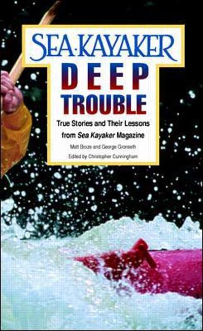 Sea Kayaker's Deep Trouble: True Stories and Their Lessons from Sea Kayaker Magazine - George Gronseth