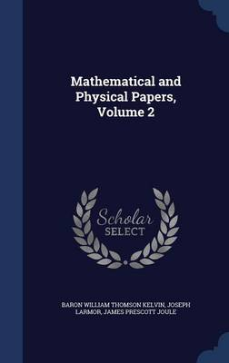 Mathematical and Physical Papers, Volume 2 - Baron William Thomson Kelvin