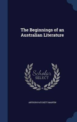 The Beginnings of an Australian Literature - Arthur Patchett Martin