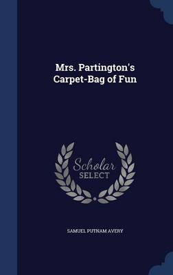 Mrs. Partington's Carpet-Bag of Fun - Samuel Putnam Avery