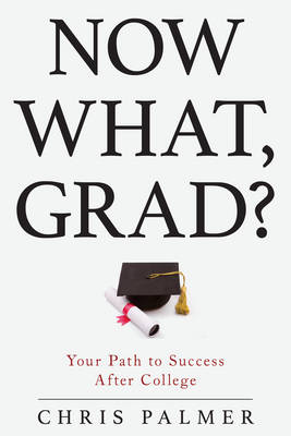 Now What, Grad? - Chris Palmer