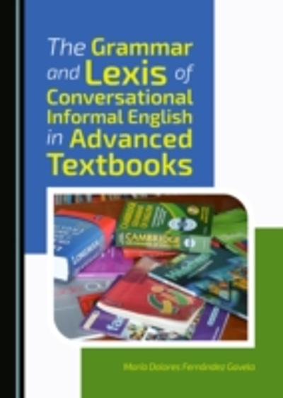 Grammar and Lexis of Conversational Informal English in Advanced Textbooks - Maria Dolores Fernandez Gavela