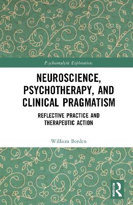 Neuroscience, Psychotherapy and Clinical Pragmatism - William Borden