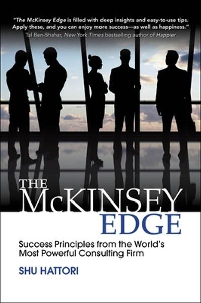 The McKinsey Edge: Success Principles from the World's Most Powerful Consulting Firm - Shu Hattori