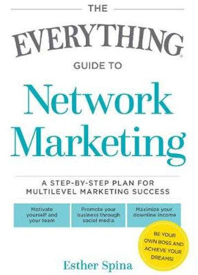 The Everything Guide To Network Marketing - Esther Spina