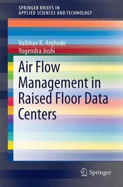 Air Flow Management in Raised Floor Data Centers - Vaibhav K. Arghode