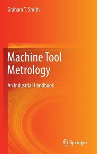 Machine Tool Metrology - Graham T. Smith