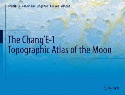 The Chang'E-1 Topographic Atlas of the Moon - Chunlai Li