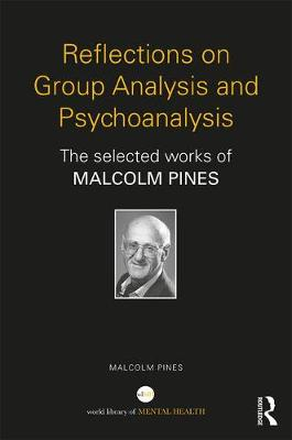 Reflections on Group Analysis and Psychoanalysis - Malcolm Pines