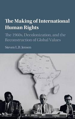 The Making of International Human Rights - Steven L. B. Jensen