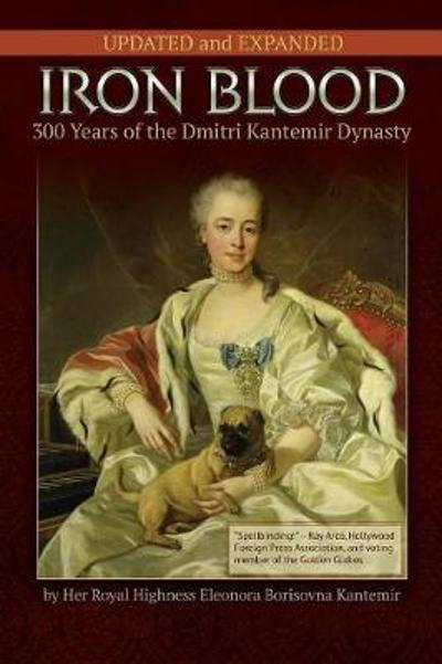 IRON BLOOD--300 Years of the Dmitri Kantemir Dynasty - Princess Eleonora Borisovna Kantemir