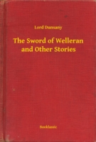 Sword of Welleran and Other Stories - Lord Dunsany