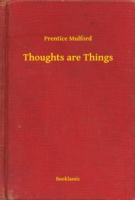 Thoughts are Things - Prentice, Mulford